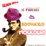 Le podcast d'Edouard Mouloud