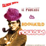 Le podcast d'Edouard Mouloud